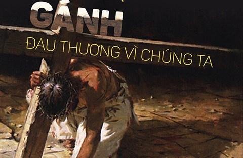 Tuần Thánh : Chúa gánh đau thương vì chúng ta